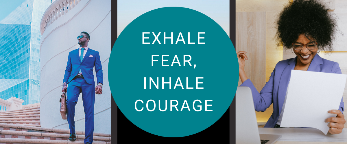 Starting a New Business – Inhale Courage – Exhale fear