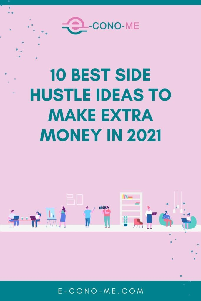 10 Best Side Hustle Ideas to Make Extra Money in 2021