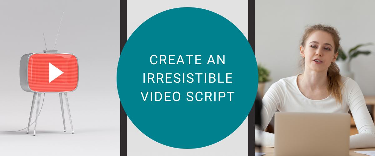 irresistible video script